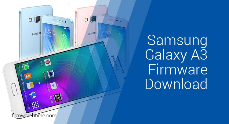 Samsung SM-A300H firmware download {Galaxy A3 Stock ROM